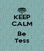 KEEP CALM  Be Tess - Personalised Poster A4 size