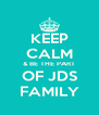 KEEP CALM & BE THE PART OF JDS FAMILY - Personalised Poster A4 size
