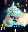 KEEP CALM & be TURQKE - Personalised Poster A4 size