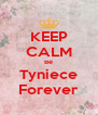 KEEP CALM Be Tyniece Forever - Personalised Poster A4 size
