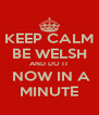 KEEP CALM BE WELSH AND DO IT  NOW IN A MINUTE - Personalised Poster A4 size