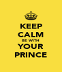 KEEP CALM BE WITH YOUR PRINCE - Personalised Poster A4 size