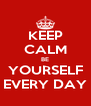 KEEP CALM BE YOURSELF EVERY DAY - Personalised Poster A4 size