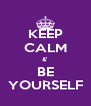 KEEP CALM &' BE YOURSELF - Personalised Poster A4 size