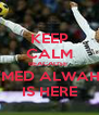 KEEP CALM BEACAUSE  A7MED ALWAHIBI IS HERE - Personalised Poster A4 size