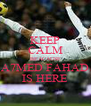 KEEP CALM BEACAUSE A7MED FAHAD IS HERE - Personalised Poster A4 size