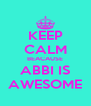 KEEP CALM BEACAUSE ABBI IS AWESOME - Personalised Poster A4 size