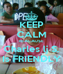 KEEP CALM BEACAUSE Charles lj S. Is FRIENDLY - Personalised Poster A4 size