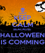 KEEP CALM BEACAUSE HALLOWEEN IS COMMING - Personalised Poster A4 size