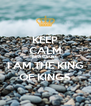 KEEP CALM BEACAUSE I AM THE KING OF KINGS - Personalised Poster A4 size