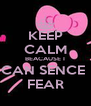 KEEP CALM BEACAUSE I CAN SENCE  FEAR - Personalised Poster A4 size