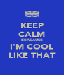 KEEP CALM BEACAUSE I'M COOL LIKE THAT - Personalised Poster A4 size