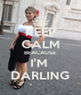 KEEP CALM BEACAUSE I'M  DARLING - Personalised Poster A4 size