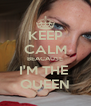 KEEP CALM BEACAUSE I'M THE  QUEEN - Personalised Poster A4 size