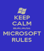 KEEP CALM BEACAUSE MICROSOFT RULES - Personalised Poster A4 size