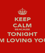 KEEP CALM BEACAUSE TONIGHT IM LOVING YOU - Personalised Poster A4 size