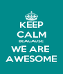 KEEP CALM BEACAUSE WE ARE  AWESOME - Personalised Poster A4 size