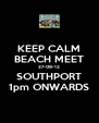 KEEP CALM BEACH MEET 27-08-12 SOUTHPORT 1pm ONWARDS - Personalised Poster A4 size