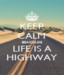 KEEP CALM BEACOUSE LIFE IS A HIGHWAY - Personalised Poster A4 size