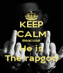 KEEP CALM Beacuse He is The rapgod - Personalised Poster A4 size