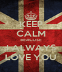 KEEP CALM BEACUSE I ALWAYS LOVE YOU - Personalised Poster A4 size