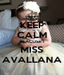 KEEP CALM BEACUSE I MISS AVALLANA - Personalised Poster A4 size