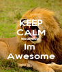 KEEP CALM Beacuse  Im  Awesome - Personalised Poster A4 size