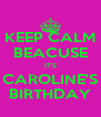 KEEP CALM BEACUSE IT'S CAROLINE'S BIRTHDAY - Personalised Poster A4 size