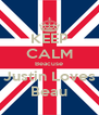 KEEP CALM Beacuse Justin Loves Beau - Personalised Poster A4 size