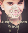 KEEP CALM Beacuse Justin Loves Nada - Personalised Poster A4 size