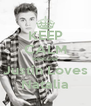 KEEP CALM Beacuse Justin Loves Natalia - Personalised Poster A4 size