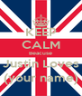 KEEP CALM Beacuse Justin Loves (your name) - Personalised Poster A4 size
