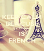 KEEP CALM BEACUSE MY WORLD IS FRENCH - Personalised Poster A4 size