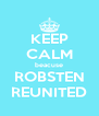 KEEP CALM beacuse ROBSTEN REUNITED - Personalised Poster A4 size