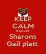 KEEP CALM Beacuse Sharons Gail platt  - Personalised Poster A4 size