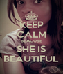 KEEP CALM BEACUSE SHE IS BEAUTIFUL - Personalised Poster A4 size