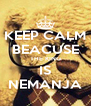 KEEP CALM BEACUSE THE KING IS NEMANJA - Personalised Poster A4 size