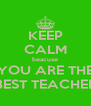 KEEP CALM beacuse YOU ARE THE  BEST TEACHER  - Personalised Poster A4 size