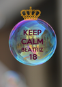 KEEP  CALM   BEATRIZ   18  - Personalised Poster A4 size