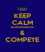 KEEP CALM BEAUMANOIR & COMPETE - Personalised Poster A4 size
