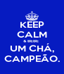 KEEP CALM & BEBE  UM CHÁ, CAMPEÃO. - Personalised Poster A4 size