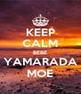 KEEP CALM BEBE YAMARADA MOE - Personalised Poster A4 size