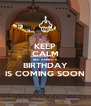 KEEP CALM BEC. AHMED'S BIRTHDAY IS COMING SOON - Personalised Poster A4 size