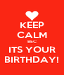 KEEP CALM BEC ITS YOUR BIRTHDAY! - Personalised Poster A4 size