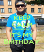 KEEP CALM BECASUE IT'S MY BIRTHDAY - Personalised Poster A4 size