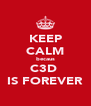 KEEP CALM becaus C3D  IS FOREVER - Personalised Poster A4 size