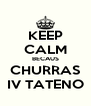 KEEP CALM BECAUS CHURRAS IV TATENO - Personalised Poster A4 size