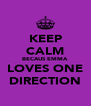 KEEP CALM BECAUS EMMA LOVES ONE DIRECTION - Personalised Poster A4 size