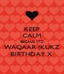 KEEP CALM BECAUS ITZ WAQAAR (KUKZ BIRTHDAY X - Personalised Poster A4 size