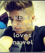 KEEP CALM becaus justin loves nawel - Personalised Poster A4 size
